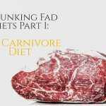 Debunking Fad Diets Part 1: The Carnivore Diet