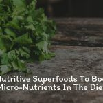 6 Nutritive Superfoods To Boost Micro-Nutrients In The Diet