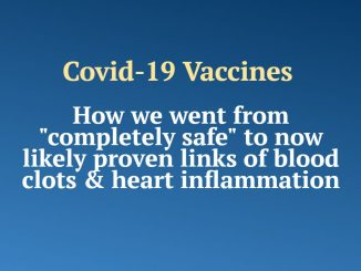 """Covid-19 Vaccines - How we went from """"completely safe"""" to now likely proven links of blood clots & heart inflammation"""