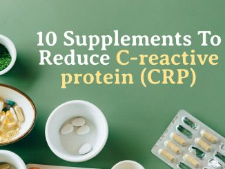 10 Supplements To Reduce C-reactive protein (CRP)