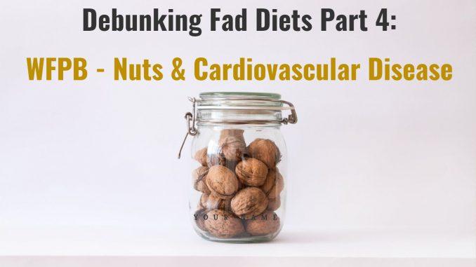 Debunking Fad Diets Part 4: WFPB - Nuts & Cardiovascular Disease